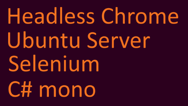 Mono] Selenium with headless ChomeDriver on Ubuntu Server
